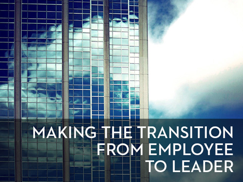 making the transition from employee to leader